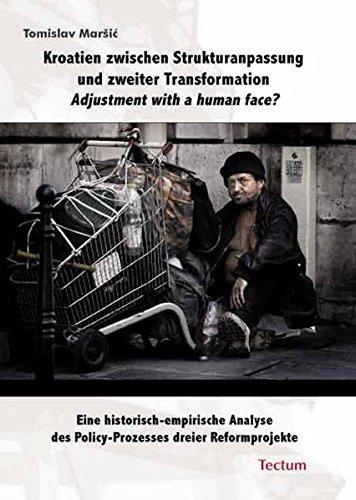 9783828896246: Kroatien zwischen Strukturanpassung und zweiter Transformation. Adjustment with a human face? Eine historisch-empirische Analyse des Policy-Prozesses dreier Reformprojekte