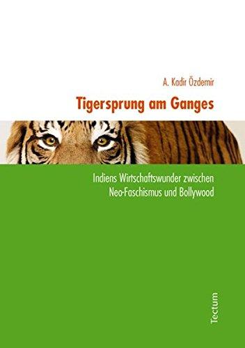 9783828897526: Tigersprung am Ganges: Indiens Wirtschaftswunder zwischen Neo-Faschismus und Bollywood