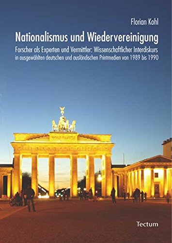 Nationalismus und Wiedervereinigung: Forscher als Experten und Vermittler: Wissenschaftlicher ...