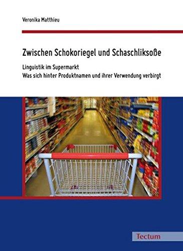 9783828899391: Zwischen Schokoriegel und Schaschliksoße -Linguistik im Supermarkt – Was sich hinter Produktnamen und ihrer Verwendung verbirgt