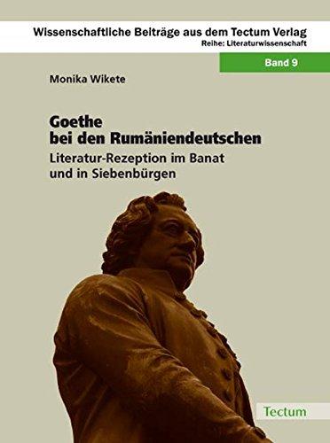 Goethe bei den Rumäniendeutschen : Literatur-Rezeption im Banat und in Siebenbürgen - Monika Wikete