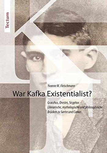 9783828899483: War Kafka Existentialist?: Gracchus, Orestes, Sisyphos - Literarische, mythologische und philosophische Brücken zu Sartre und Camus