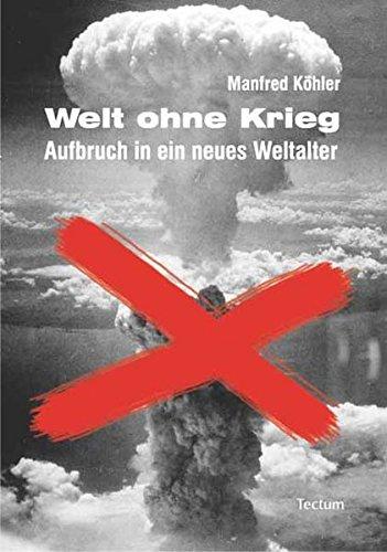 Welt ohne Krieg: Aufbruch in ein neues Weltalter - Köhler, Manfred