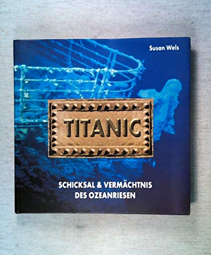 Titanic: Legacy of the World's Greatest Oceanliner (3828903282) by Wels, Susan