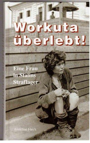 9783828904170: Workuta überlebt! Als Frau in Stalins Straflager