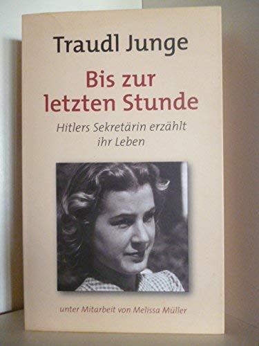 Bis zur letzten Stunde. Hitlers Sekretärin erzählt ihr Leben.