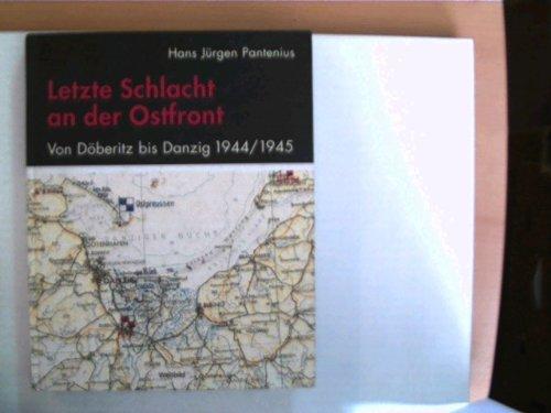 9783828905900: Letzte Schlacht an der Ostfront Von Döberitz bis Danzig; 1944/1945; Erinnerung und Erfahrung eines jungen Regimentskommandeurs