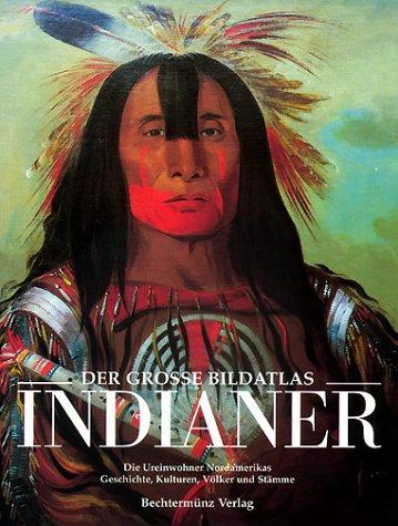 Der große Bildatlas Indianer. Die Ureinwohner Nordamerikas. Geschichte, Kulturen, Völker und Stämme - unbekannt