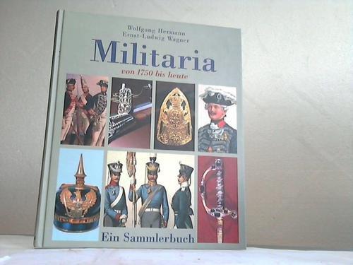 Militaria von 1750 bis heute: & Wagner, Hermann: