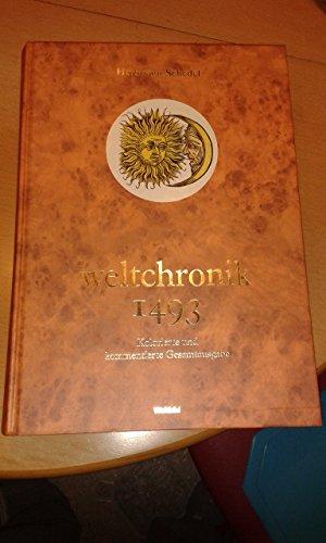 9783828908031: Weltchronik 1493 - Kolorierte und kommentierte Gesamtausgabe. Nachdruck der kolorierten Gesamtausg. von 1493