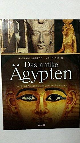 Das antike Ägypten. Kunst und Archäologie im Land der Pharaonen. - Giorgio Agnese, Maurizio Re