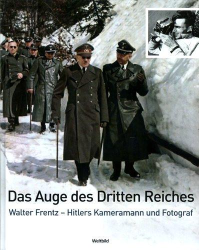 9783828908871: Das Auge des Dritten Reiches - Walter Frentz - Hitlers Kameramann und Fotograf