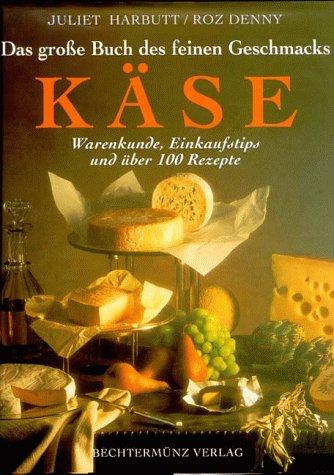 9783828910249: Käse: Das Grosse Buch Des Feinen Geschmacks: [Warenkunde, Einkaufstips Und Über 100 Rezepte]