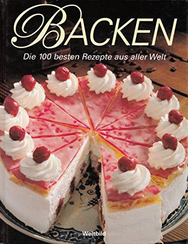9783828911628: Backen - Die 100 besten Rezepte aus aller Welt