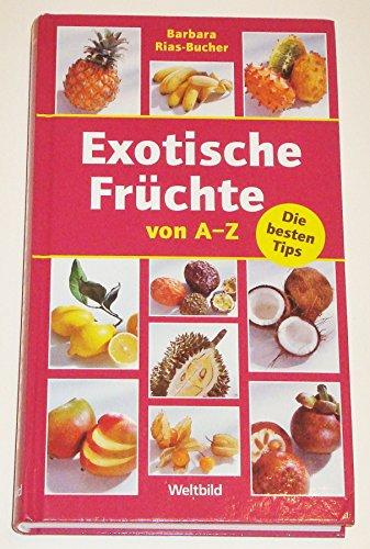 EXOTISCHE FRÜCHTE VON A-Z* Die besten Tips.: 34442 Rias-Bucher, Dr.