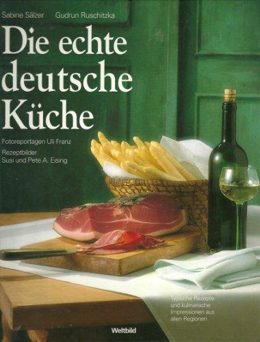 9783828911871: Die echte deutsche Küche - Typische Rezepte und kulinarische Impressionen aus allen Regionen