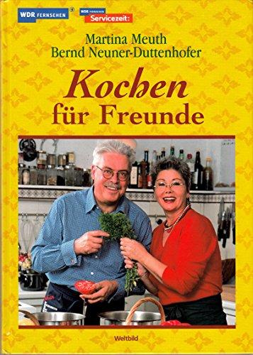 Kochen für Freunde : das Begleitbuch zur: Meuth Martina. und