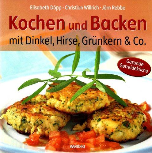 9783828912786: Kochen und Backen mit Dinkel. Hirse, Grünkern & Co.