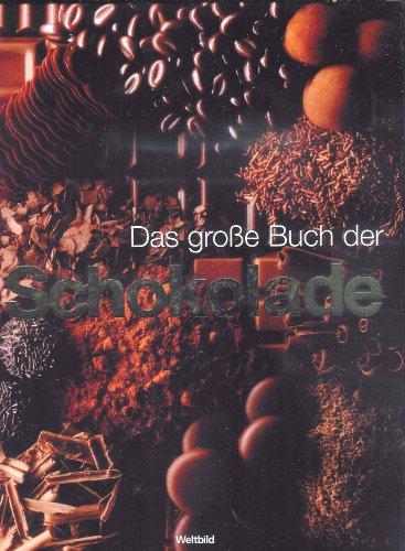 9783828912878: Das große Buch der Schokolade - Warenkunde, Patisserie, Confiserie, Desserts und Getränke