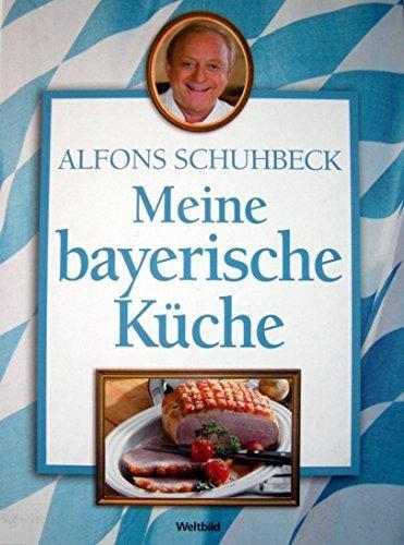 9783828914025: Meine bayerische Küche von Alfons Schuhbeck