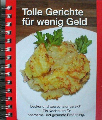 9783828914384: Tolle Gerichte für wenig Geld Lecker und abwechslungsreich. Ein Kochbuch für sparsame und gesunde Ernährung.