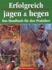 9783828916302: Erfolgreich jagen & hegen: Das Handbuch für den Praktiker
