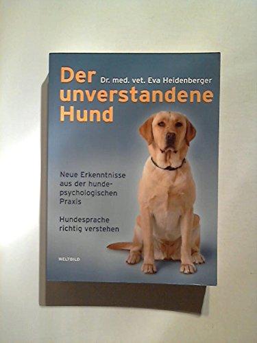 9783828916913: Eva Heidenberger: Der unverstandene Hund - Neue Erkenntnisse aus der hundepsychologischen Praxis - Hundesprache richtig verstehen
