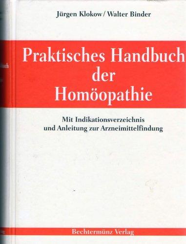 Praktisches Handbuch der Homöopathie mit Indikationsverzeichnis und Anleitung zur Arzneimittelfindung - Jürgen und Walter Binder, Klokow
