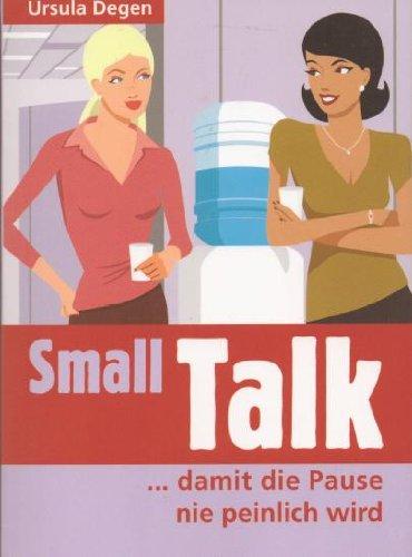 Small Talk : . damit die Pause nie peinlich wird. Degen, Ursula - Degen, Ursula