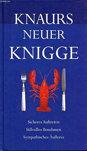 Knaurs neuer Knigge: Sicheres Auftreten, stilvolles Benehmen, sympathisches Äußeres - neuer Knigge, Knaurs