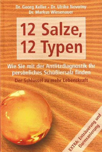 9783828919938: 12 Salze, 12 Typen. (Wie Sie mit der Antlitzdiagnostik Ihr persönliches Schüßlersalz finden. Der Schlüssel zu mehr Lebenskraft.)
