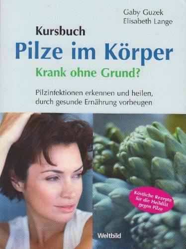 9783828920453: Kursbuch: Pilze im Körper. Krank ohne Grund? Pilzinfektionen erkennen und heilen, durch gesunde Ernährung vorbeugen