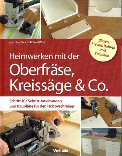 9783828926585: Heimwerken mit der Oberfräse, Kreissäge & Co. - Schritt-für-Schritt-Anleitungen und Baupläne für den Hobbyschreiner