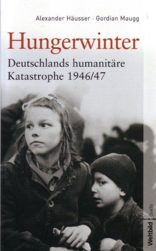 9783828932470: Hungerwinter: Deutschlands humanitäre Katastrophe 1946/47