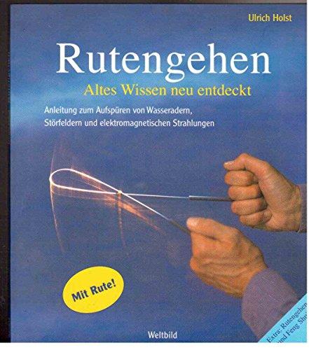 9783828934221: Rutengehen. Altes Wissen neu entdeckt. Anleitung zum Aufspüren von Wasseradern, Störfeldern und elektromagnetischen Strahlungen.