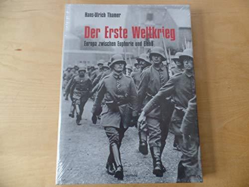 Der Erste Weltkrieg. Europa zwischen Euphorie und Elend. - Thamer, Hans-Ulrich