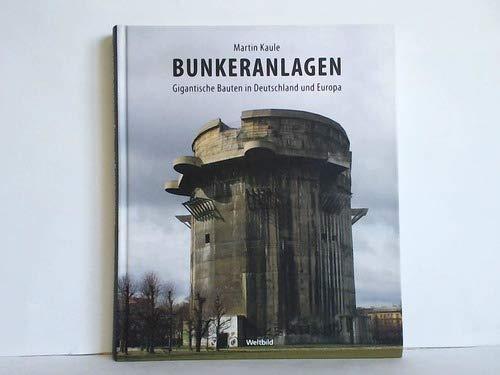 9783828946972: Bunkeranlagen - Gigantische Bauten in Deutschland und Europa