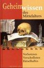 9783828948389: Geheimwissen des Mittelalters. Verbotenes. Verschollenes. Rätselhaftes