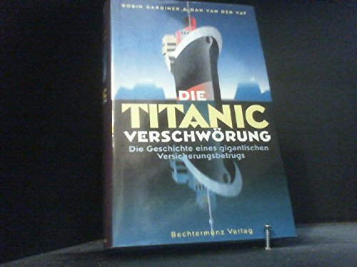 9783828953116: The Titanic Conspiracy: Cover-Ups and Mysteries of the World's Most Famous Sea Disaster