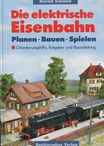 9783828953666: Die elektrische Eisenbahn. Planen. Bauen. Spielen. Orientierungshilfe, Ratgeber und Bauanleitung