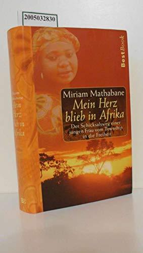 Mein Herz blieb in Afrika : Aus: Mathabane, Miriam: