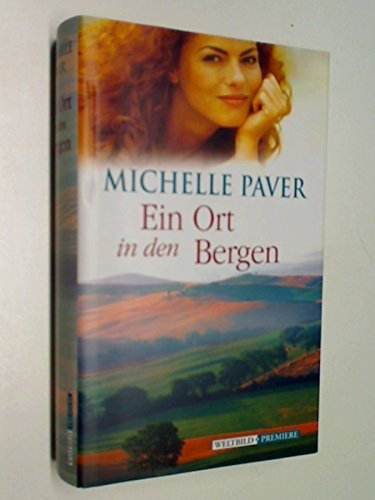 9783828970557: Ein Ort in den Bergen : Roman. = A place in the hills. ; 3828970559 Aus dem Engl. von Chris Hirte, Weltbild-Premiere