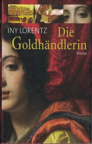 Die Goldhändlerin - Roman: Lorentz, Iny