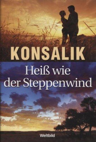 Heiss wie der Steppenwind: Konsalik, Heinz G.