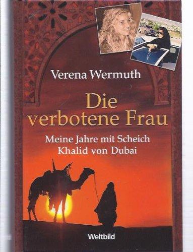Die verbotene Frau : meine Jahre mit: Wermuth, Verena: