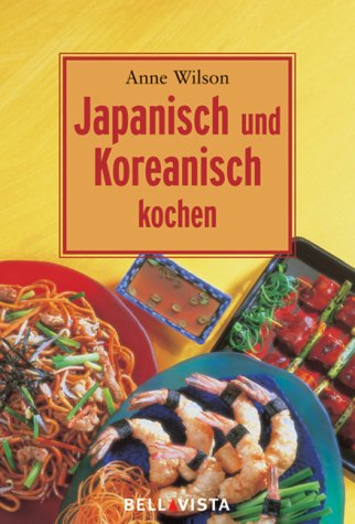 Japanisch und Koreanisch Kochen.: Wilson, Anne Wilson,