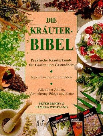 9783829003230: Die Kräuterbibel. Praktische Kräuterkunde für Garten und Gesundheit