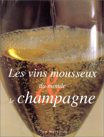 Les vins mousseux du monde & le Champagne: Stevenson Tom