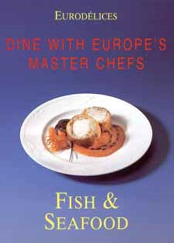 Eurodelices Fish & Seafood: Dine with Europe's Master Chefs