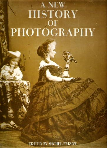 A New History of Photography: Frizot, Michel, edited